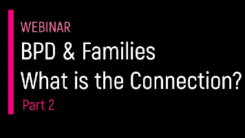 Webinar BPD Australia – BPD and Families, What's the Connection? Part 2