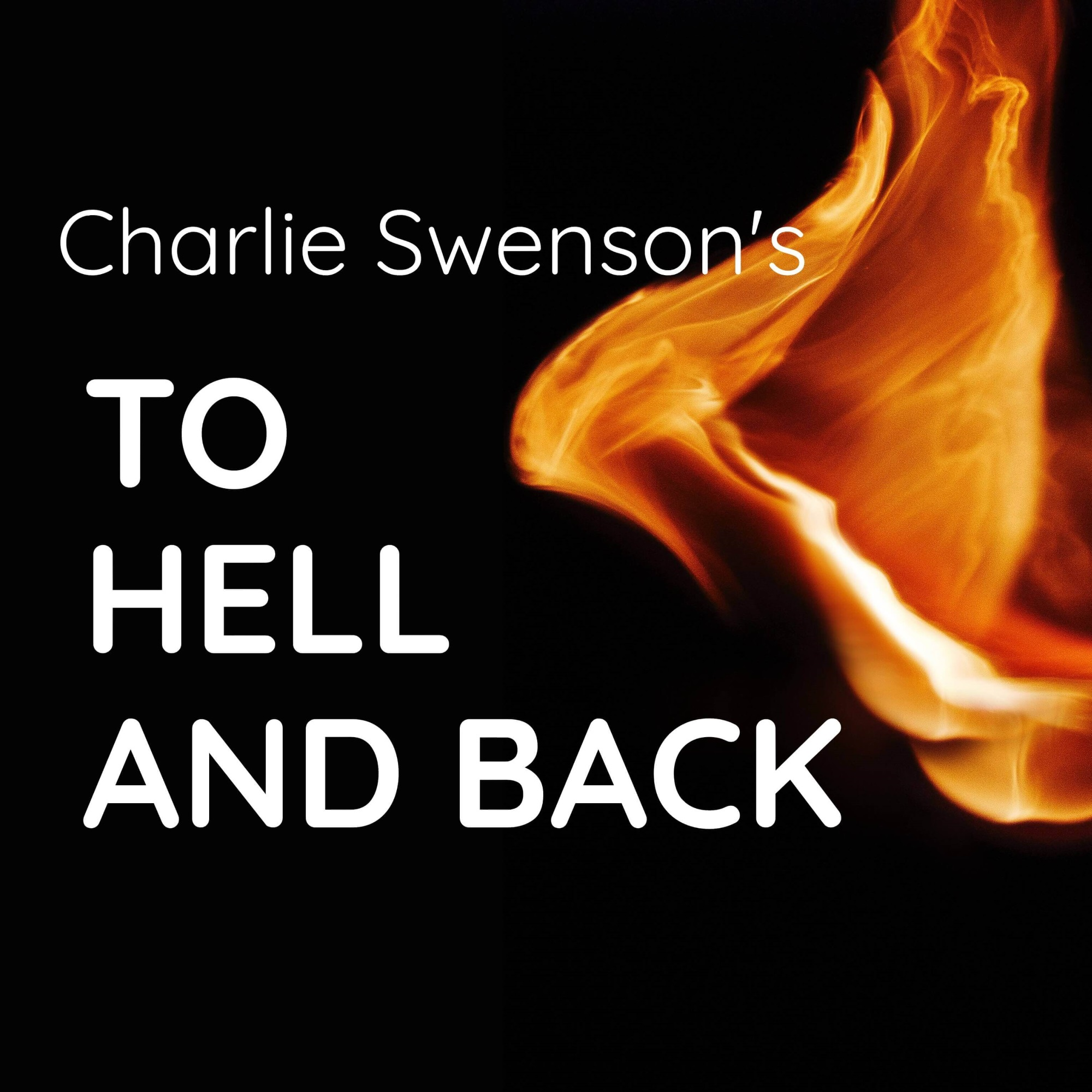 Charlie Swenson's to Hell and Back